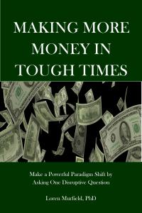 Making More Money in Tough Times by Dr. Loren Murfield.