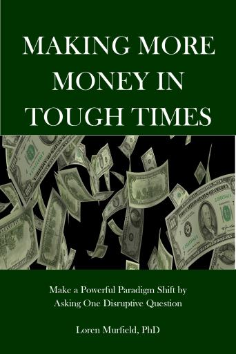 "Making More Money in Tough Times by asking one powerful paradigm shifting question: ""How can I hlep you?"" Available at MurfieldCoaching.com."