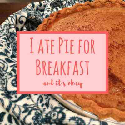 I Ate Pie for Breakfast and It's Okay