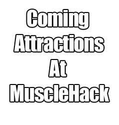 Coming Attractions At MuscleHack