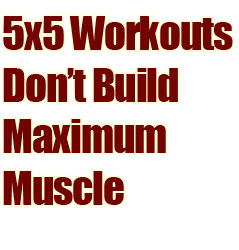 Why 5×5 Workouts Don't Build Maximum Muscle