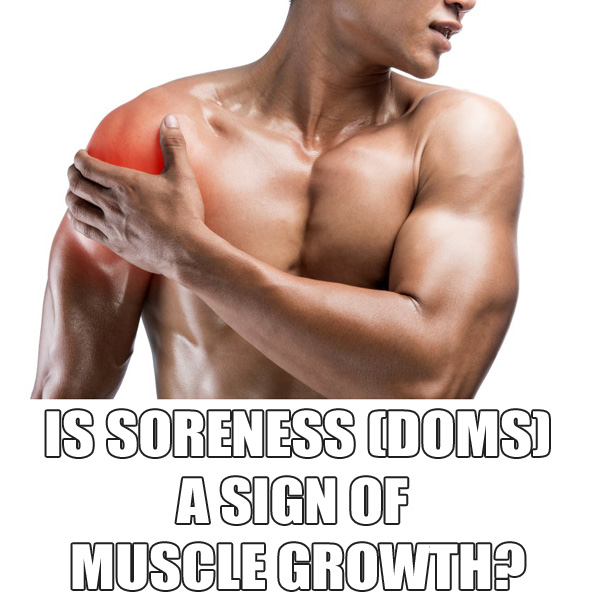 Is Muscle Soreness (DOMS) A Sign Of Growth?