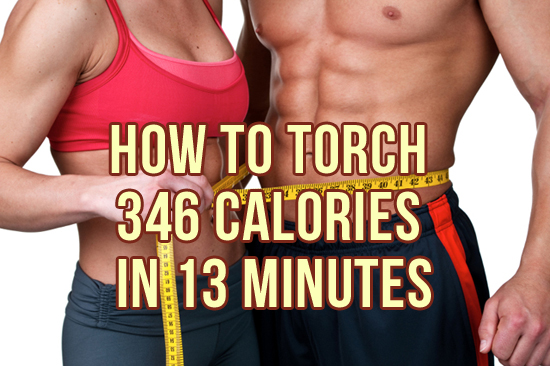 Burn Calories Fast: Torch 346 In 13 Minutes