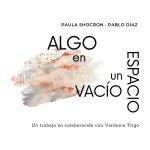 Reseña de Paula Shocron, Pablo Díaz y Verónica Trigo: Algo en un Espacio Vacío