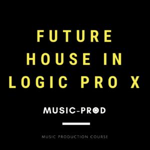 Logic Pro X Course Future House
