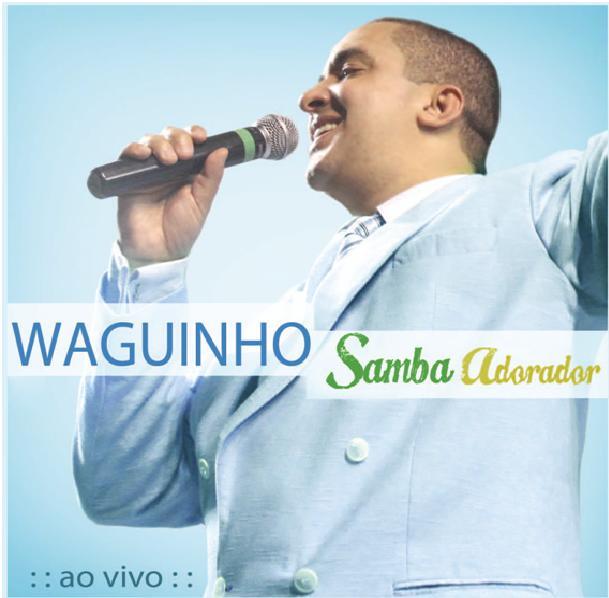 ADORADOR 2011 WAGUINHO SAMBA BAIXAR CDS GOSPEL