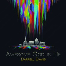 Darrell Evans - Awesome God Is He