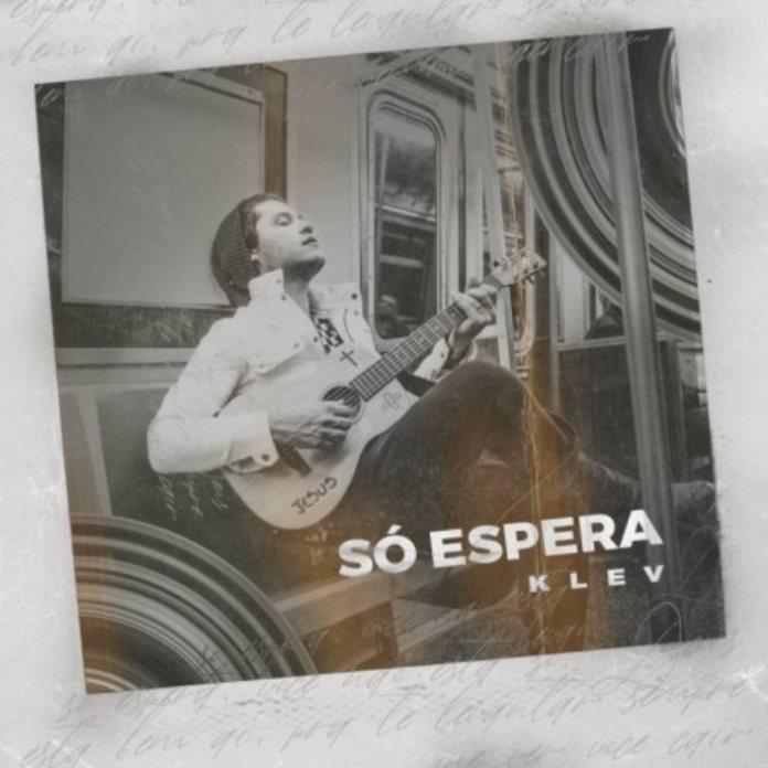 Klev lançou single 'Só Espera'