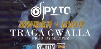 dj-pyto-nova-musica-traga-gwalla-bander-dygo-boy