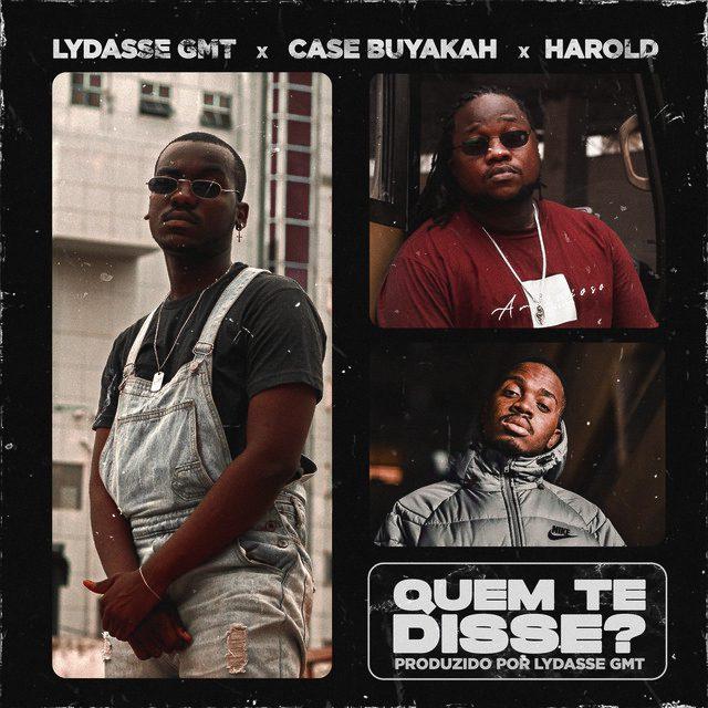 Lydasse GMT - QUEM TE DISSE? (feat. Case Buyakah & Harold)