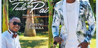 Justino Ubakka - Entrego Tudo Ao Pai