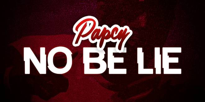 #Nigeria: Music: Papcy – No Be Lie (Prod By DannyP) @papcythedon