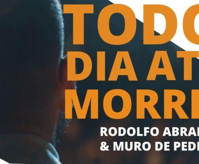 Todo dia, até morrer – Rodolfo Abrantes