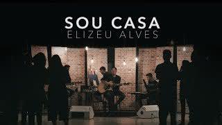 Sou Casa – Elizeu Alves