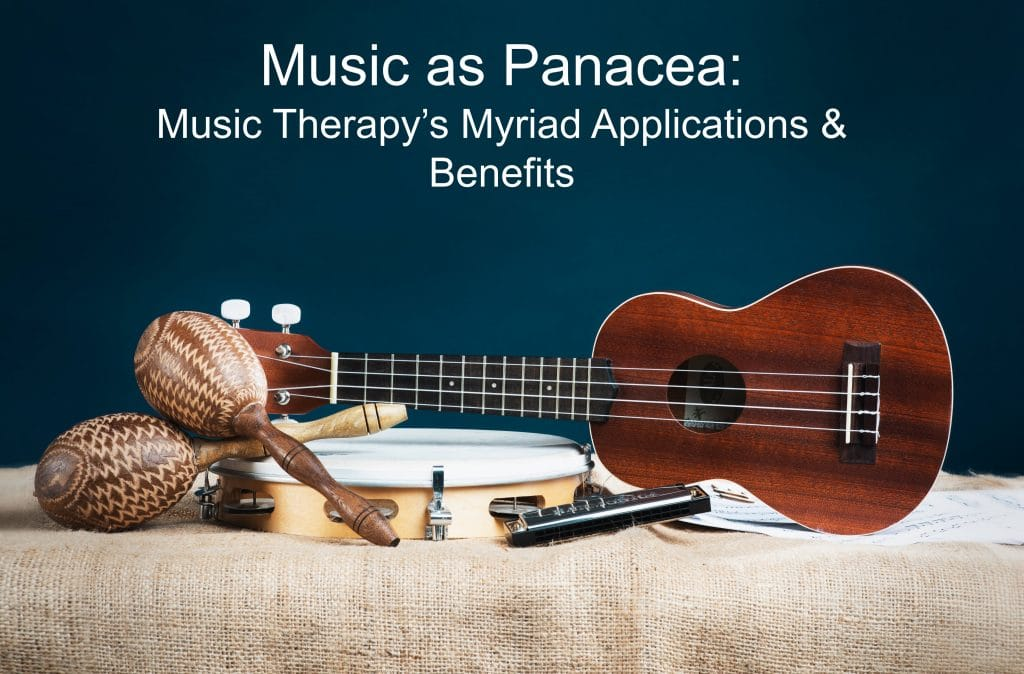 Music As Panacea: Music Therapy's Myriad Applications & Benefits