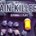 DJ PUMBA – PAIN KILLERS FT. PLAYZ