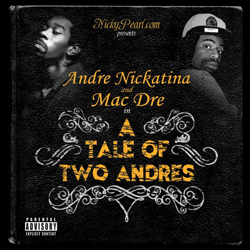 ANDRE NICKATINA – ANDRE & ANDRE FT. MAC DRE
