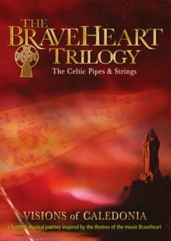 Braveheart Trilogy The Celtic Pipes & Strings DVD