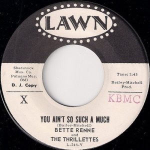 Bette Renne And The Thrillettes - You Ain't So Such A Much, Lawn 45