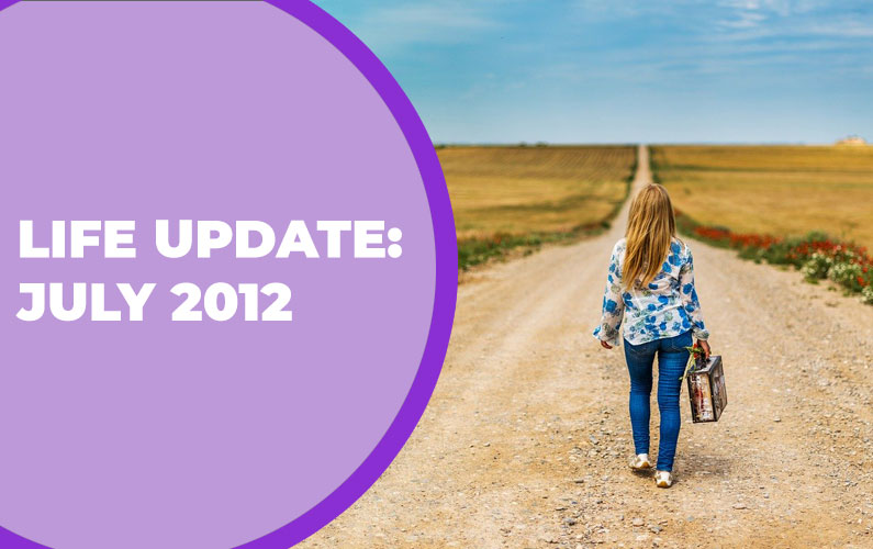 Life Update: July 2012