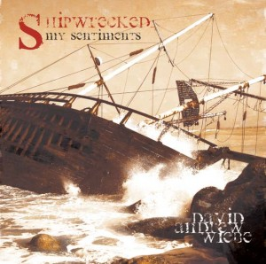 David Andrew Wiebe: Shipwrecked... My Sentiments