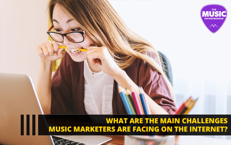 What are the Main Challenges Music Marketers are Facing on the Internet in 2018?