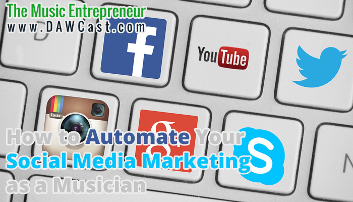 How to Automate Your Social Media Marketing as a Musician