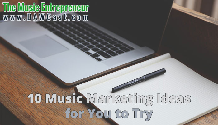 10 Music Marketing Ideas for You to Try