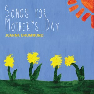Joanna Drummond - Songs for Mother's Day Review