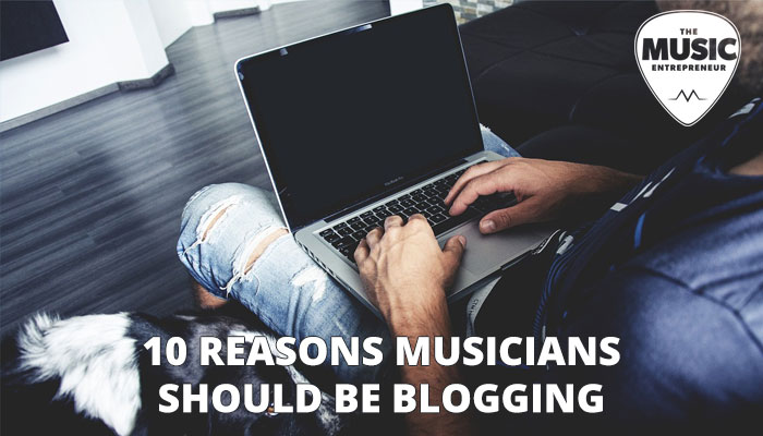 10 Reasons Musicians Should Be Blogging