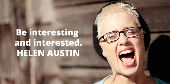 Be interesting and interested - Helen Austin