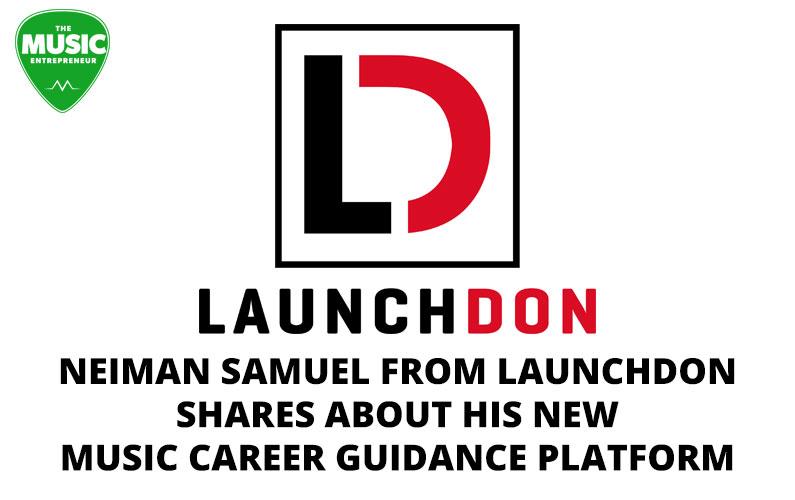 Neiman Samuel from LaunchDon Shares About His New Music Career Guidance Platform