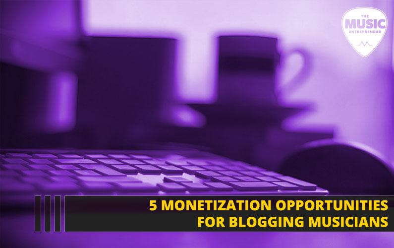 053 – 5 Monetization Opportunities for Blogging Musicians
