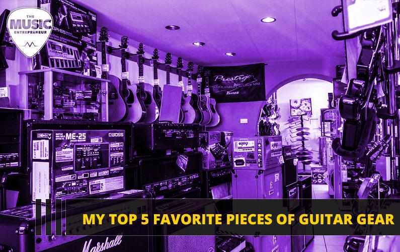 My Top 5 Favorite Pieces of Guitar Gear