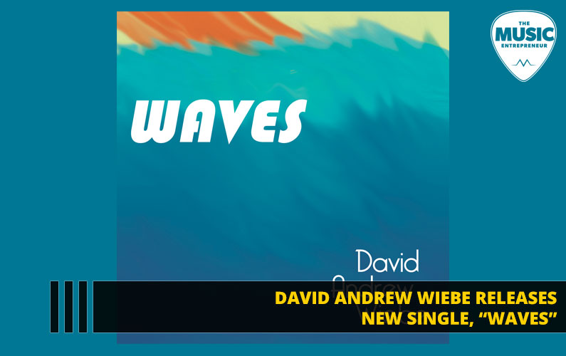 """David Andrew Wiebe Releases New Single, """"Waves"""""""