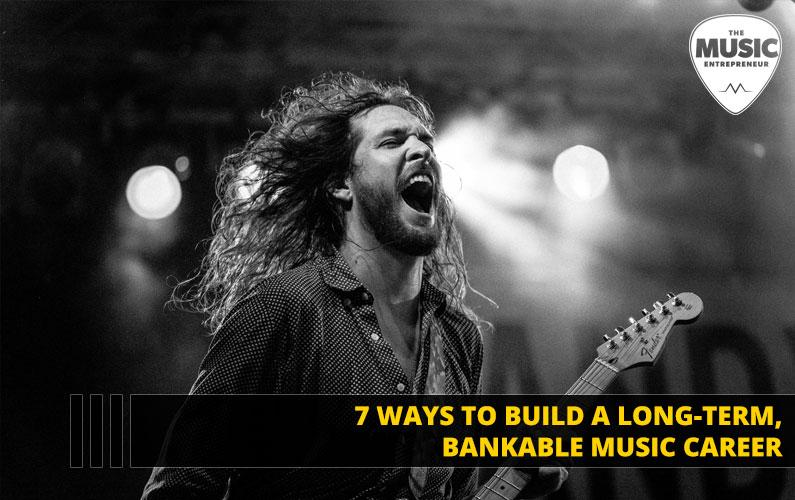 7 Ways to Build a Long-Term, Bankable Music Career