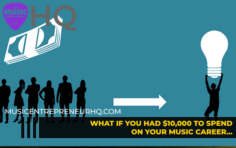 What if You Had $10,000 to Spend on Your Music Career… How Would You Spend it?
