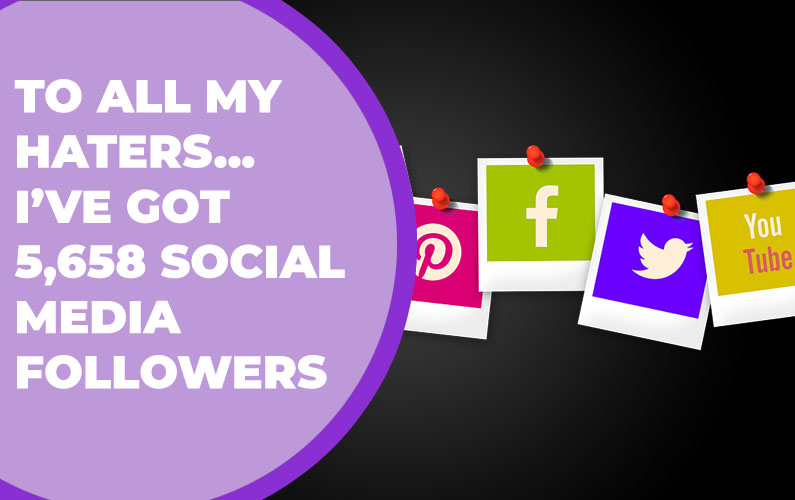 To all my haters… I've got 5,658 social media followers