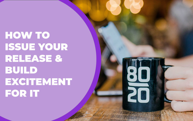 How to Issue Your Release & Build Excitement for it