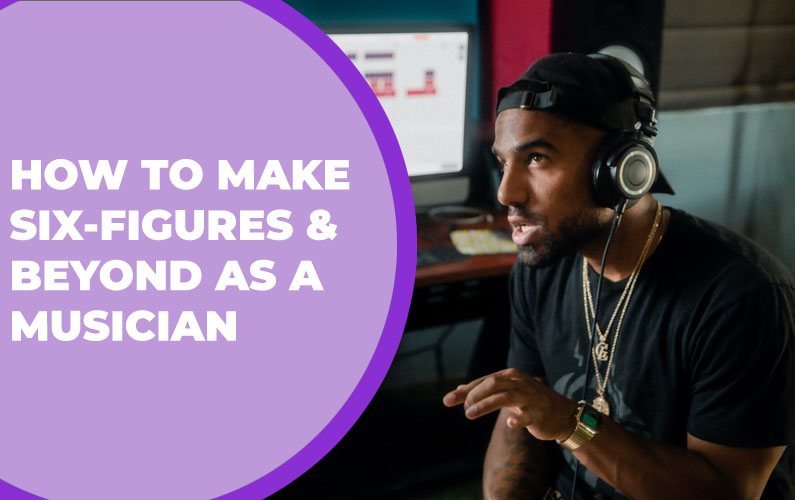 How to Make Six-Figures & Beyond as a Musician