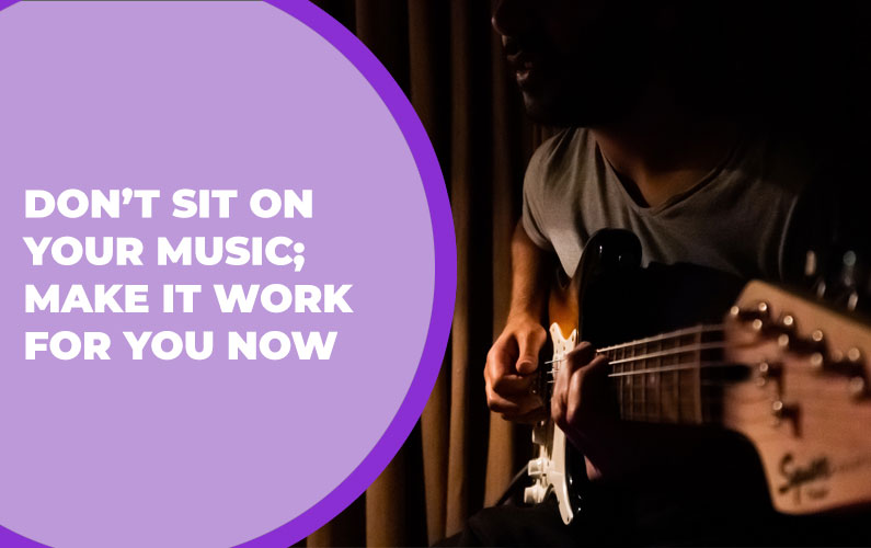 209 – Don't Sit on Your Music; Make it Work for You Now