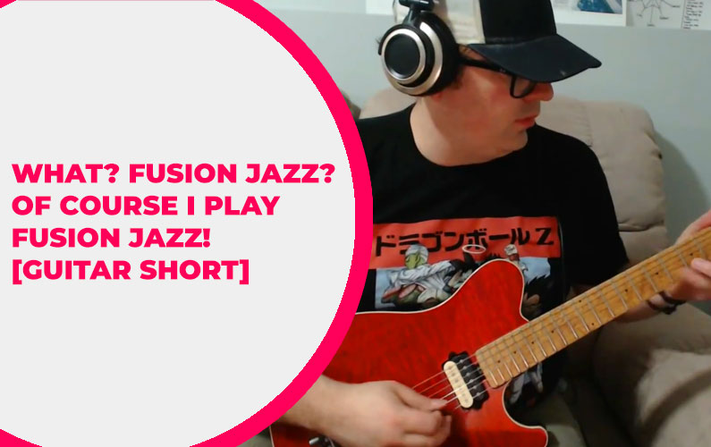What? Fusion Jazz? Of Course I Play Fusion Jazz! [GUITAR SHORT]