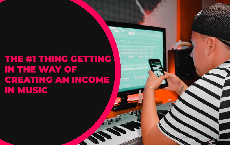 247 – The #1 Thing Getting in the Way of Creating an Income in Music