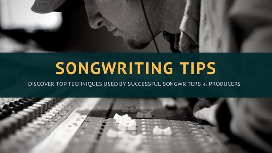 5 Songwriting Tips: Songwriting Techniques Used By Top Songwriters And Producers