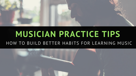 How To Build Better Habits For Learning Music