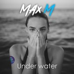 With a fresh and dynamic tone and powerful beats, hot producer 'Max M' drops a pop gem with 'Under Water'