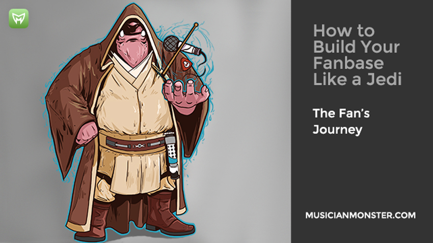 How to build a fan base like a Jedi musicianmonster