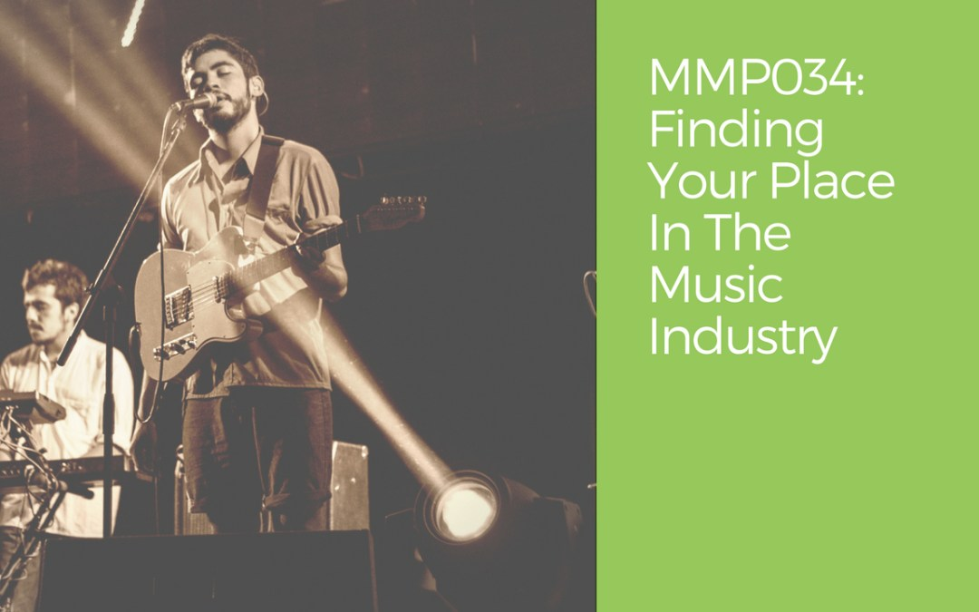 MMP034_ Finding Your Place In The Music Industry