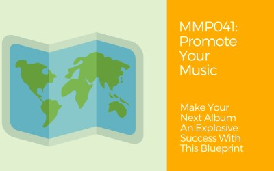 MMP041: Promote Your Music – A Proven Blueprint To Make Your Next Album An Explosive Success