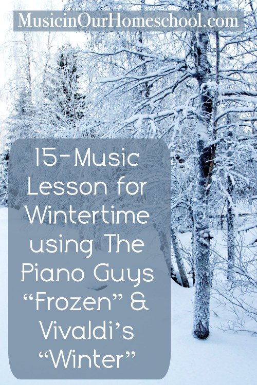 "15-Minute Music Lesson for Wintertime using The Piano Guys ""Frozen"" and Vivaldi's ""Winter"""